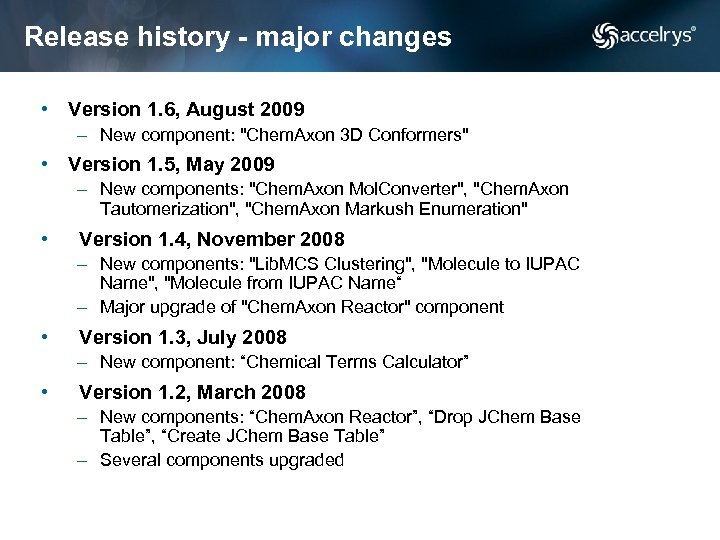 Release history - major changes • Version 1. 6, August 2009 – New component: