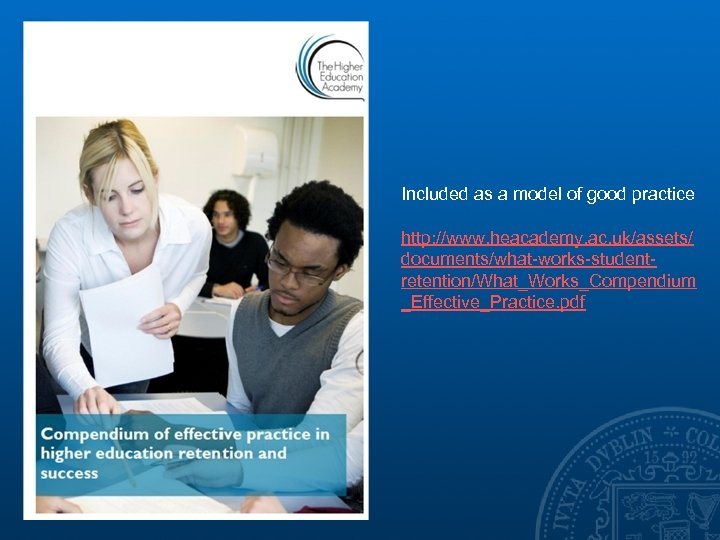 Included as a model of good practice http: //www. heacademy. ac. uk/assets/ documents/what-works-studentretention/What_Works_Compendium _Effective_Practice.