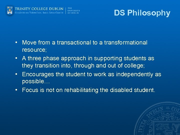 DS Philosophy • Move from a transactional to a transformational resource; • A three