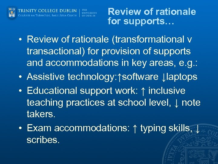 Review of rationale for supports… • Review of rationale (transformational v transactional) for provision