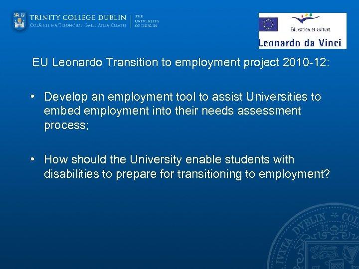 EU Leonardo Transition to employment project 2010 -12: • Develop an employment tool to