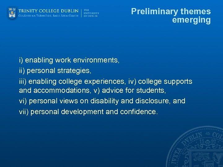 Preliminary themes emerging i) enabling work environments, ii) personal strategies, iii) enabling college experiences,