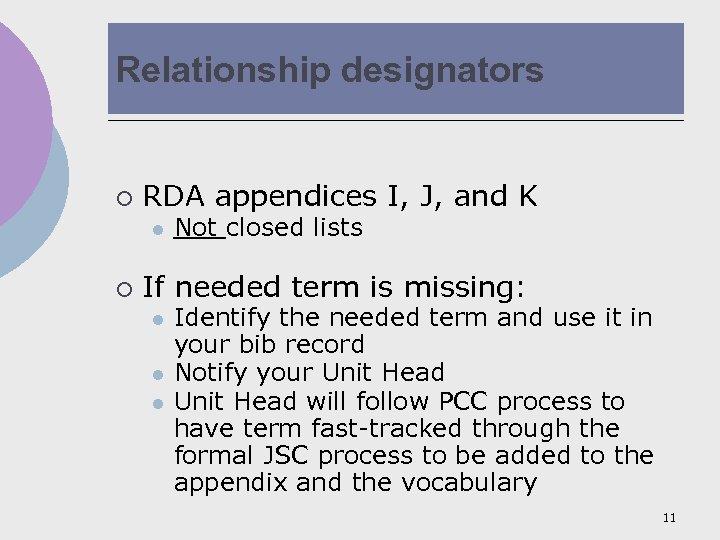 Relationship designators ¡ RDA appendices I, J, and K l ¡ Not closed lists