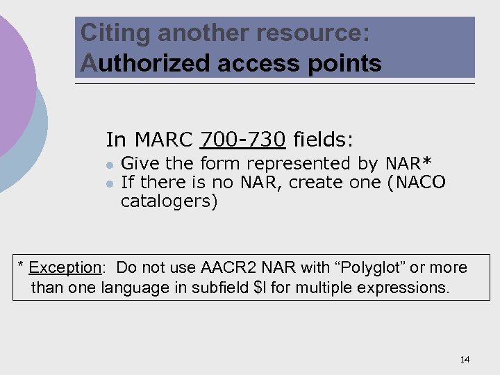 Citing another resource: Authorized access points In MARC 700 -730 fields: l l Give