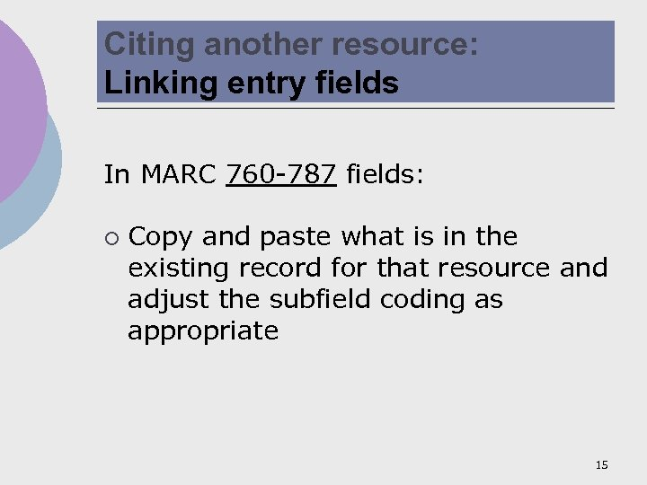 Citing another resource: Linking entry fields In MARC 760 -787 fields: ¡ Copy and