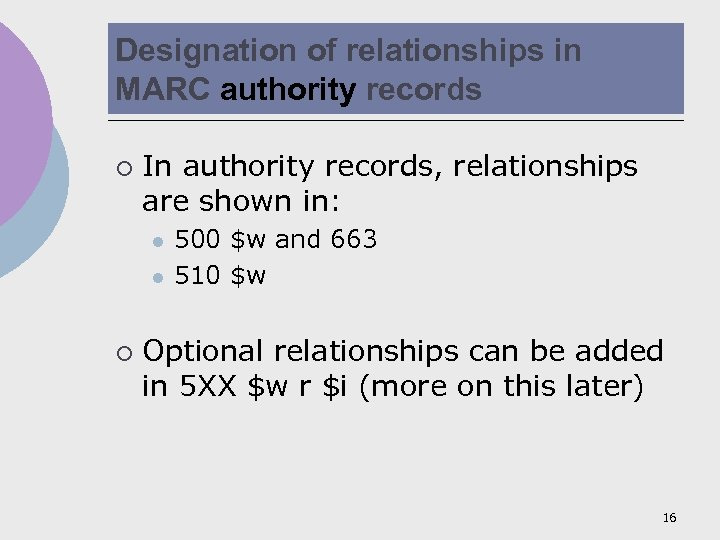 Designation of relationships in MARC authority records ¡ In authority records, relationships are shown