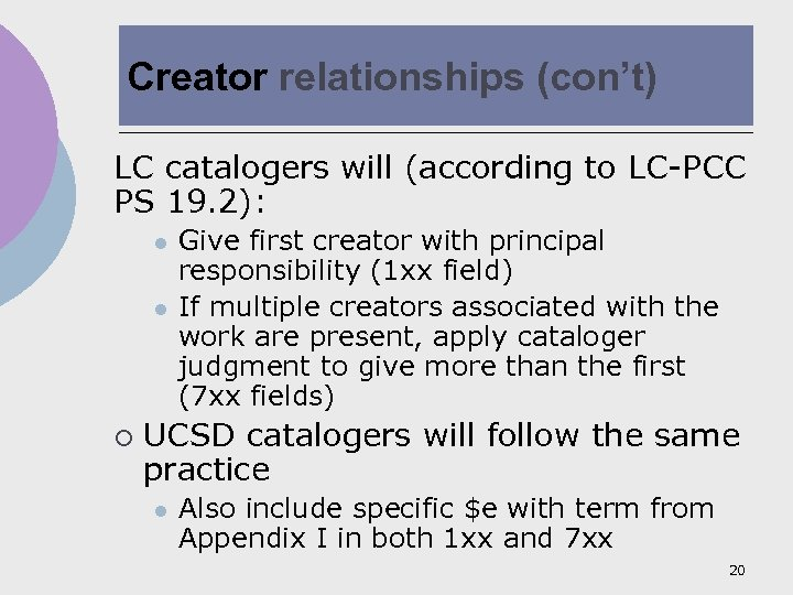 Creator relationships (con't) LC catalogers will (according to LC-PCC PS 19. 2): l l