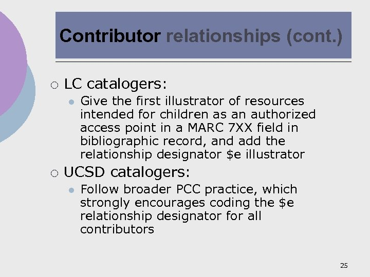 Contributor relationships (cont. ) ¡ LC catalogers: l ¡ Give the first illustrator of