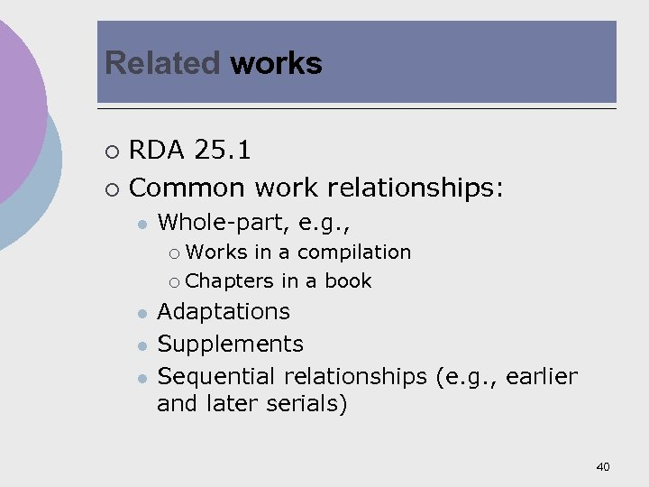 Related works RDA 25. 1 ¡ Common work relationships: ¡ l Whole-part, e. g.