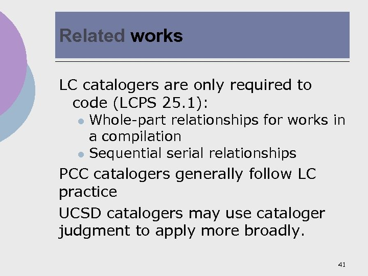 Related works LC catalogers are only required to code (LCPS 25. 1): Whole-part relationships