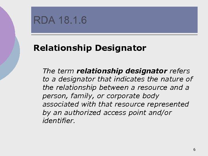 RDA 18. 1. 6 Relationship Designator The term relationship designator refers to a designator