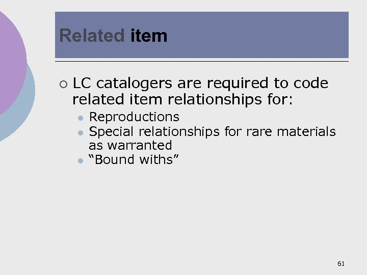 Related item ¡ LC catalogers are required to code related item relationships for: l