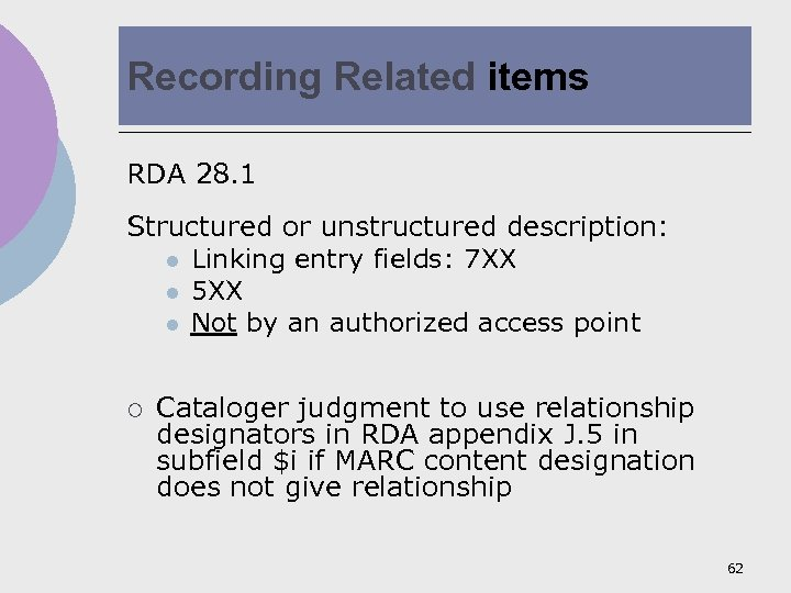 Recording Related items RDA 28. 1 Structured or unstructured description: l Linking entry fields: