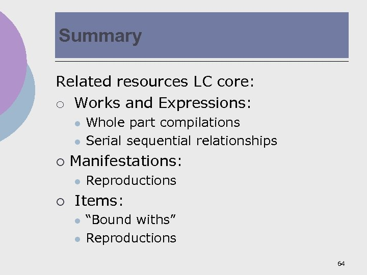 Summary Related resources LC core: o Works and Expressions: l l ¡ Manifestations: l