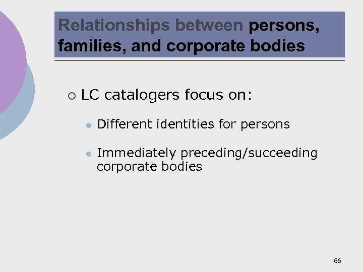 Relationships between persons, families, and corporate bodies ¡ LC catalogers focus on: l Different