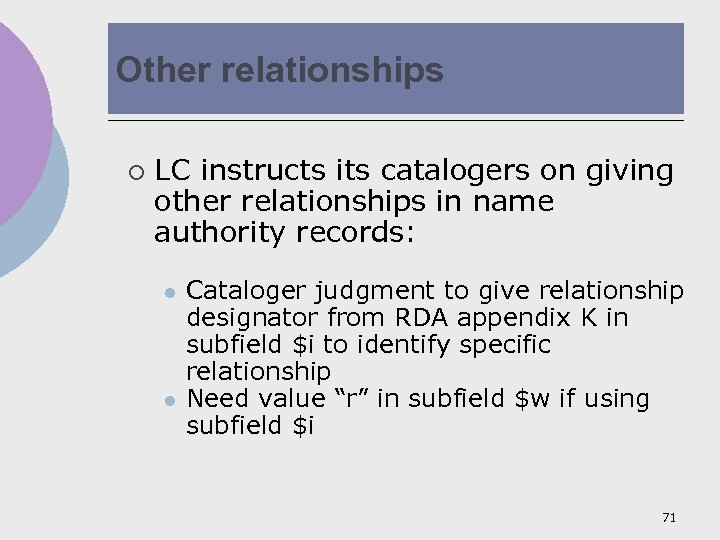 Other relationships ¡ LC instructs its catalogers on giving other relationships in name authority