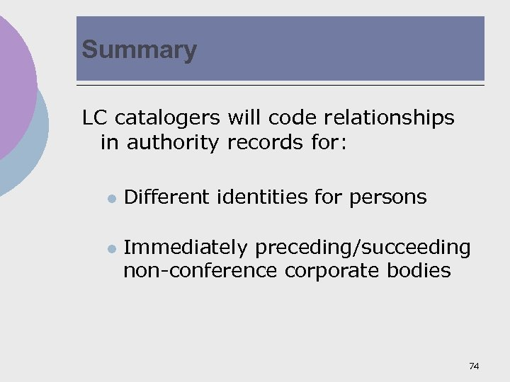 Summary LC catalogers will code relationships in authority records for: l l Different identities