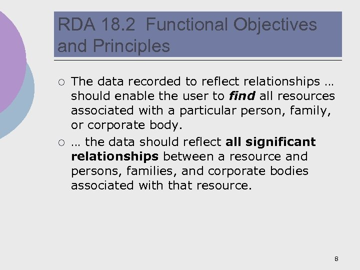 RDA 18. 2 Functional Objectives and Principles ¡ ¡ The data recorded to reflect
