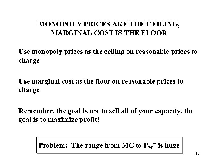 MONOPOLY PRICES ARE THE CEILING, MARGINAL COST IS THE FLOOR Use monopoly prices as