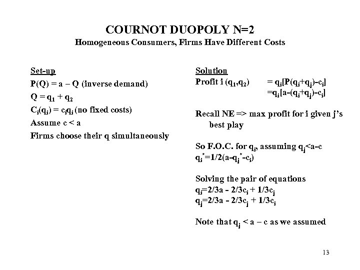 COURNOT DUOPOLY N=2 Homogeneous Consumers, Firms Have Different Costs Set-up P(Q) = a –