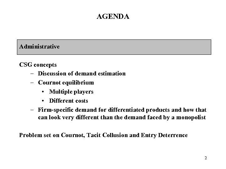 AGENDA Administrative CSG concepts – Discussion of demand estimation – Cournot equilibrium • Multiple