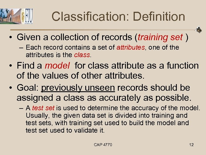 Classification: Definition • Given a collection of records (training set ) – Each record