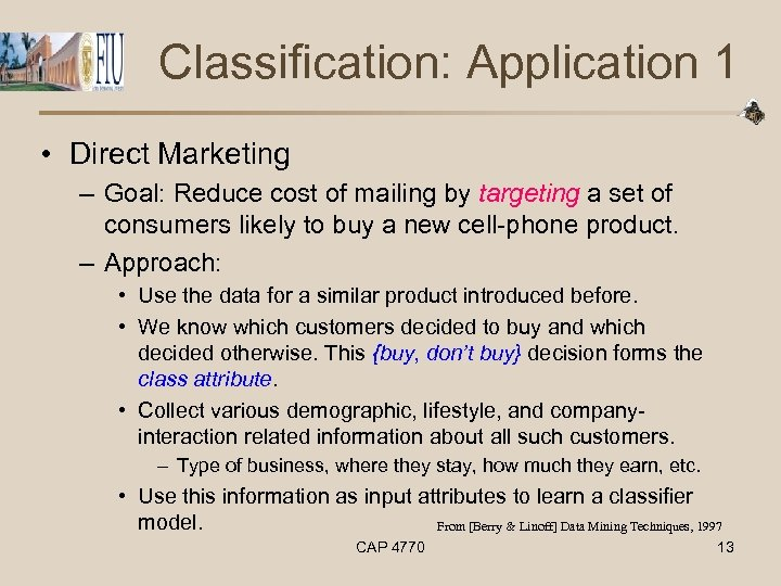 Classification: Application 1 • Direct Marketing – Goal: Reduce cost of mailing by targeting
