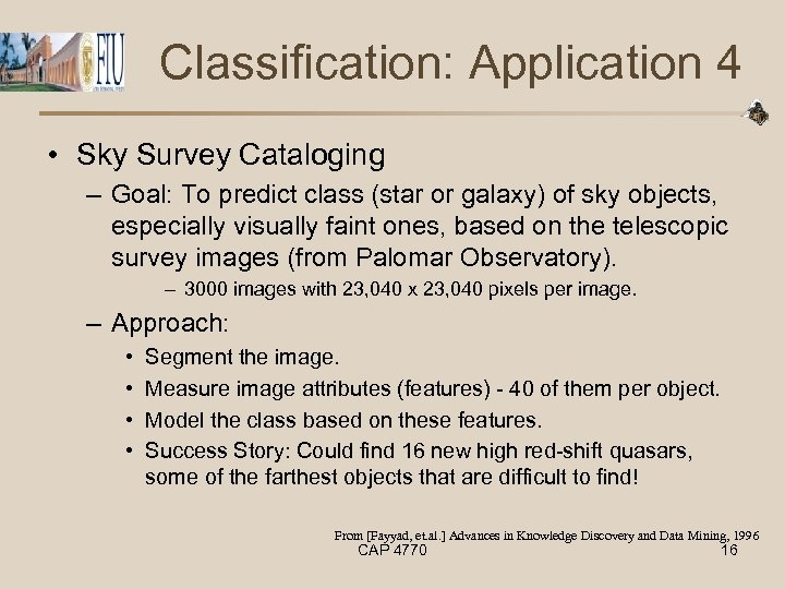 Classification: Application 4 • Sky Survey Cataloging – Goal: To predict class (star or