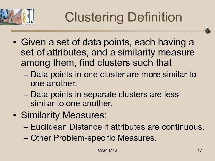 Clustering Definition • Given a set of data points, each having a set of