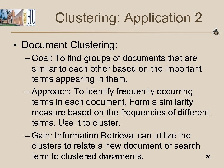 Clustering: Application 2 • Document Clustering: – Goal: To find groups of documents that