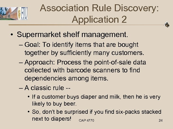 Association Rule Discovery: Application 2 • Supermarket shelf management. – Goal: To identify items