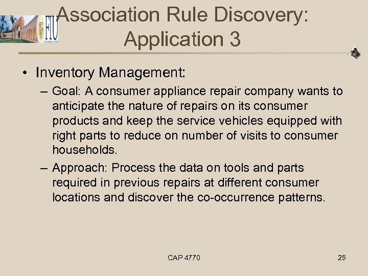 Association Rule Discovery: Application 3 • Inventory Management: – Goal: A consumer appliance repair