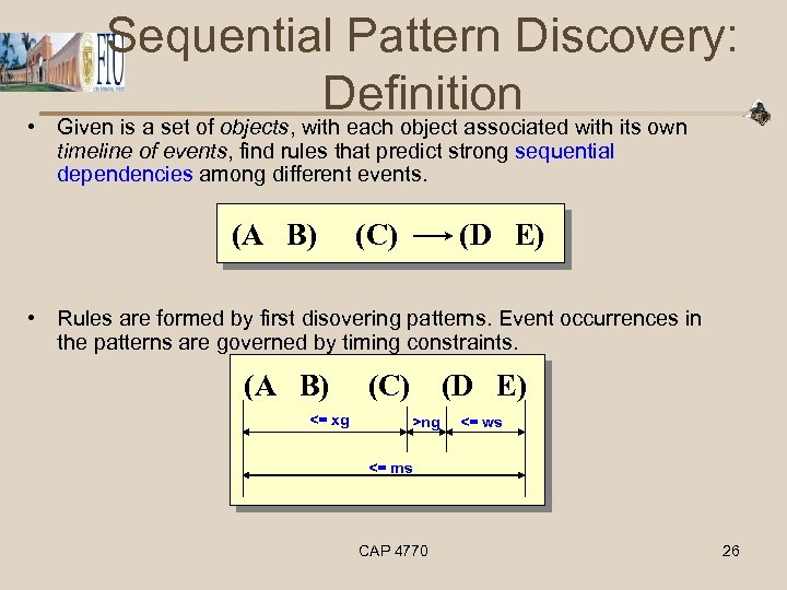 Sequential Pattern Discovery: Definition • Given is a set of objects, with each object