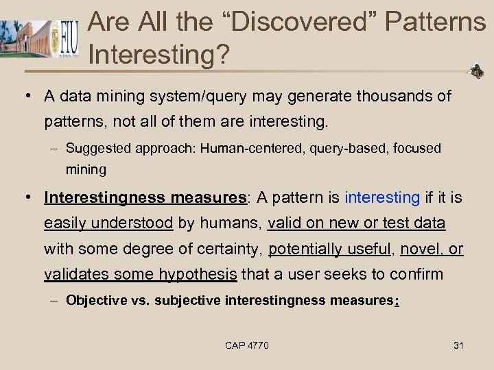 """Are All the """"Discovered"""" Patterns Interesting? • A data mining system/query may generate thousands"""