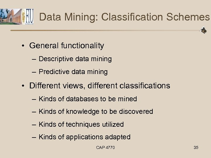 Data Mining: Classification Schemes • General functionality – Descriptive data mining – Predictive data