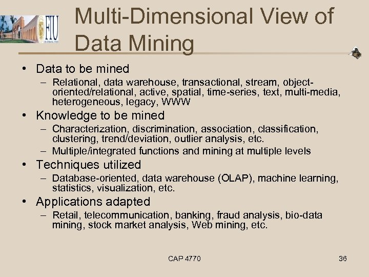 Multi-Dimensional View of Data Mining • Data to be mined – Relational, data warehouse,