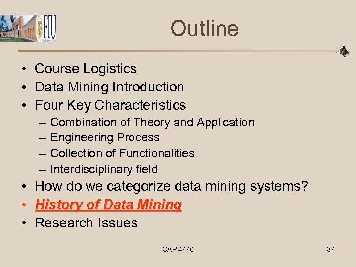 Outline • Course Logistics • Data Mining Introduction • Four Key Characteristics – –