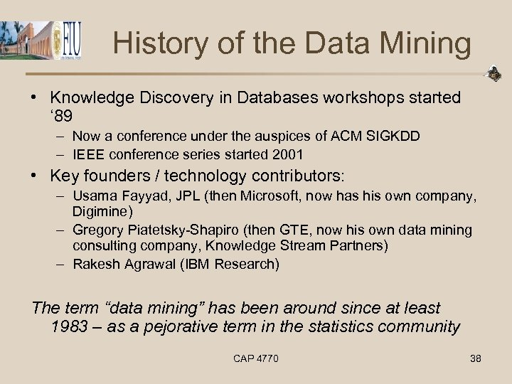 History of the Data Mining • Knowledge Discovery in Databases workshops started ' 89