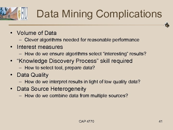 Data Mining Complications • Volume of Data – Clever algorithms needed for reasonable performance