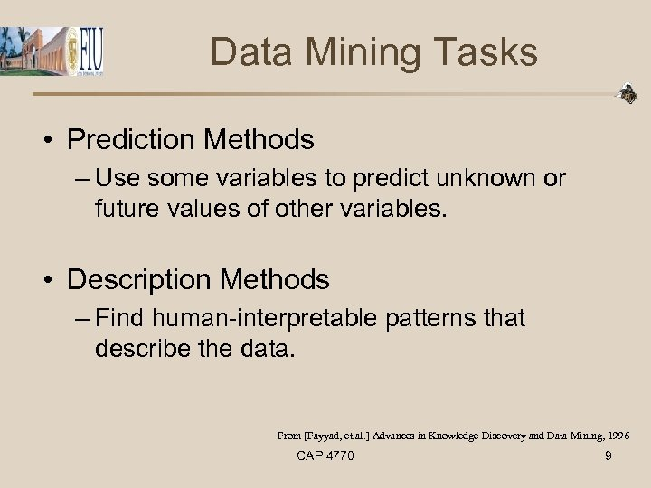 Data Mining Tasks • Prediction Methods – Use some variables to predict unknown or