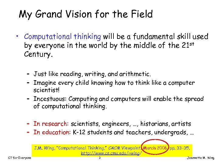 My Grand Vision for the Field • Computational thinking will be a fundamental skill