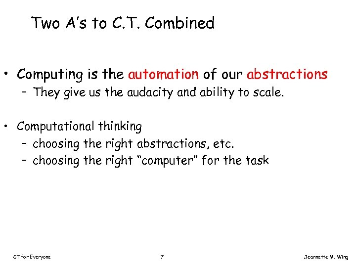 Two A's to C. T. Combined • Computing is the automation of our abstractions