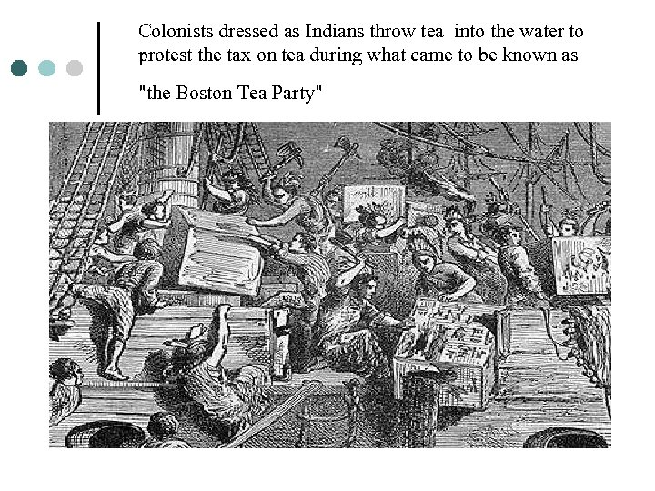 Colonists dressed as Indians throw tea into the water to protest the tax on