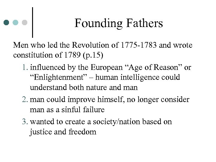 Founding Fathers Men who led the Revolution of 1775 -1783 and wrote constitution of