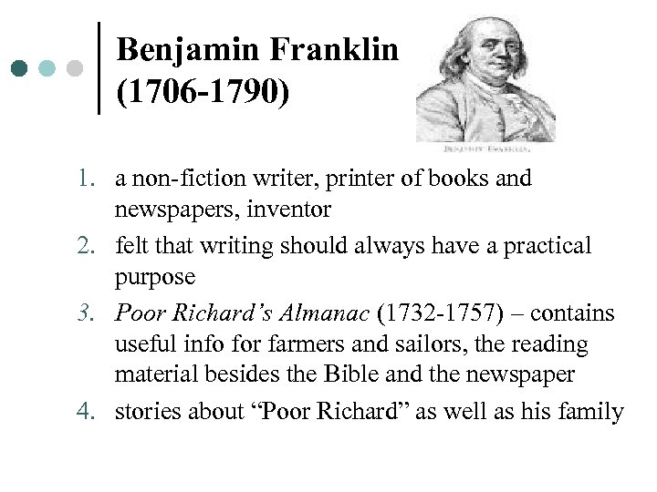 Benjamin Franklin (1706 -1790) 1. a non-fiction writer, printer of books and newspapers, inventor