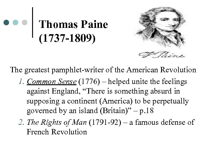 Thomas Paine (1737 -1809) The greatest pamphlet-writer of the American Revolution 1. Common Sense