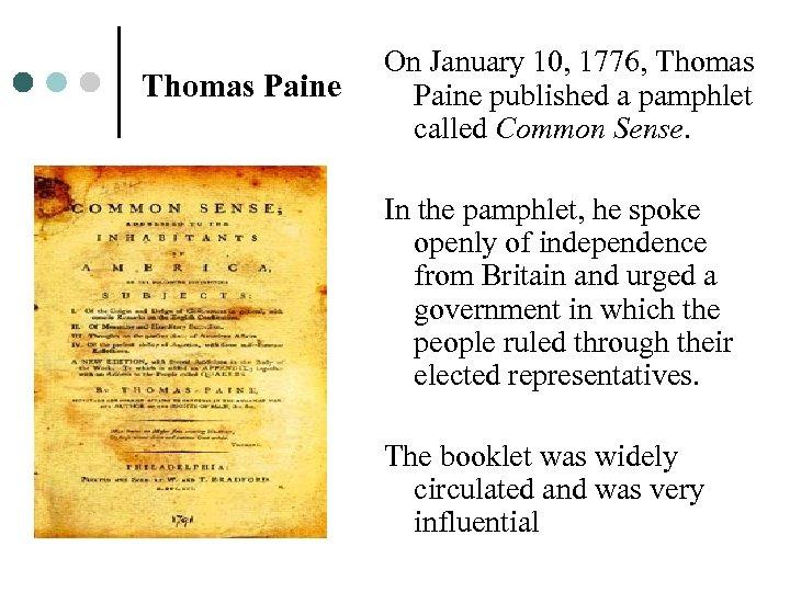 Thomas Paine On January 10, 1776, Thomas Paine published a pamphlet called Common Sense.