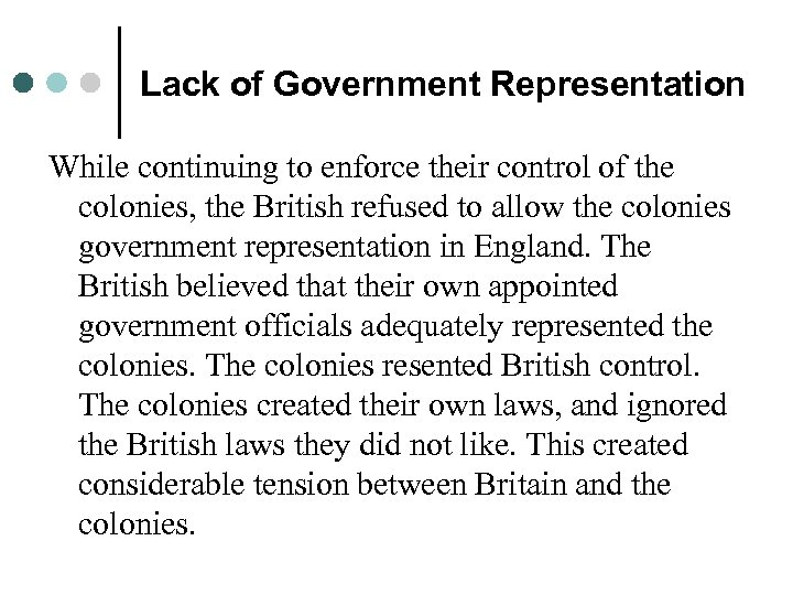 Lack of Government Representation While continuing to enforce their control of the colonies, the