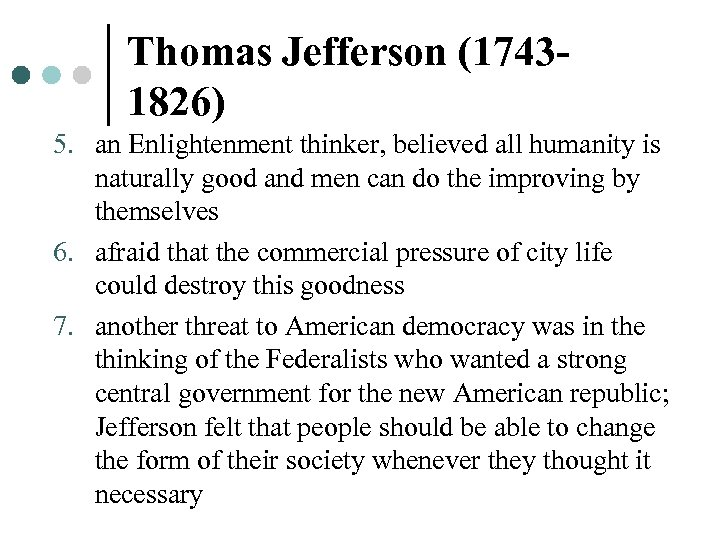 Thomas Jefferson (17431826) 5. an Enlightenment thinker, believed all humanity is naturally good and