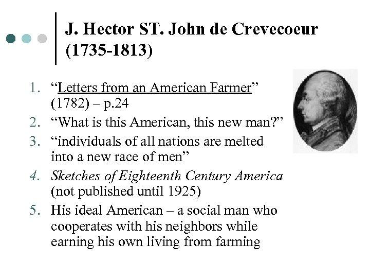 """J. Hector ST. John de Crevecoeur (1735 -1813) 1. """"Letters from an American Farmer"""""""